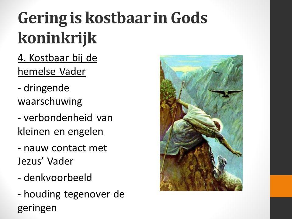Gering is kostbaar in Gods koninkrijk 4. Kostbaar bij de hemelse Vader - dringende waarschuwing - verbondenheid van kleinen en engelen - nauw contact