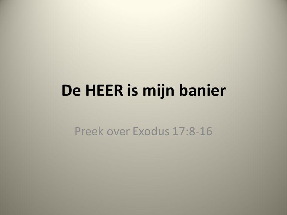 De HEER is mijn banier Preek over Exodus 17:8-16