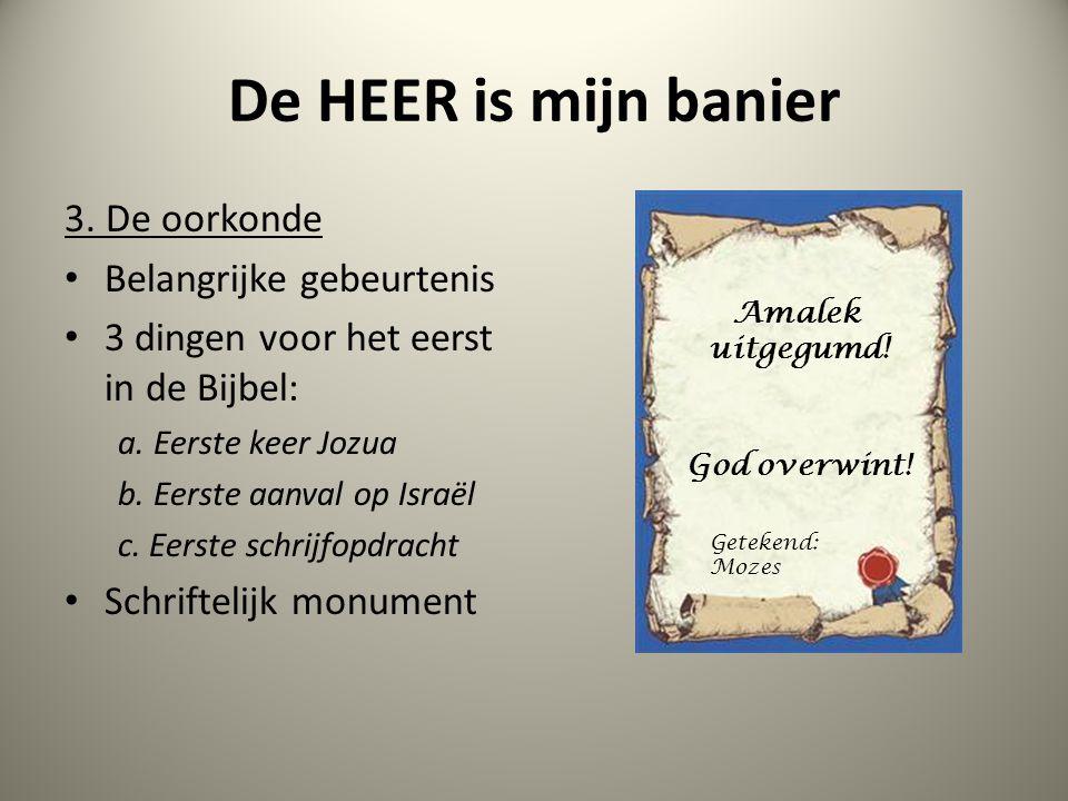 De HEER is mijn banier 3. De oorkonde Belangrijke gebeurtenis 3 dingen voor het eerst in de Bijbel: a. Eerste keer Jozua b. Eerste aanval op Israël c.