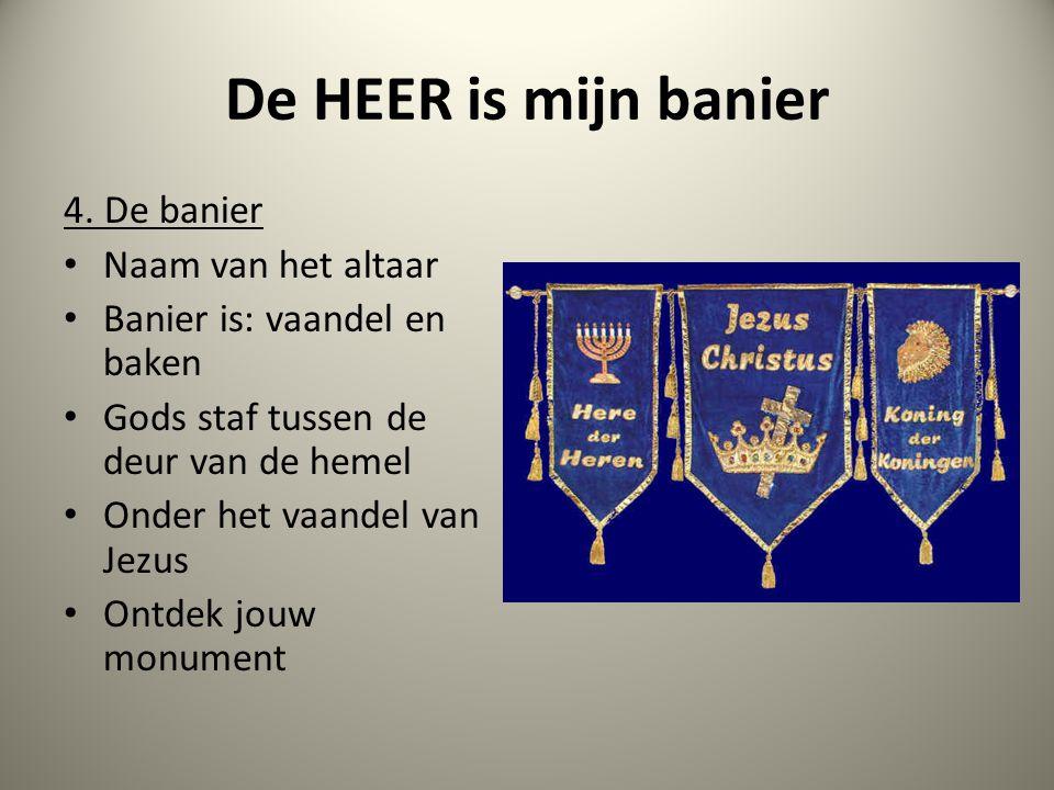 De HEER is mijn banier 4. De banier Naam van het altaar Banier is: vaandel en baken Gods staf tussen de deur van de hemel Onder het vaandel van Jezus