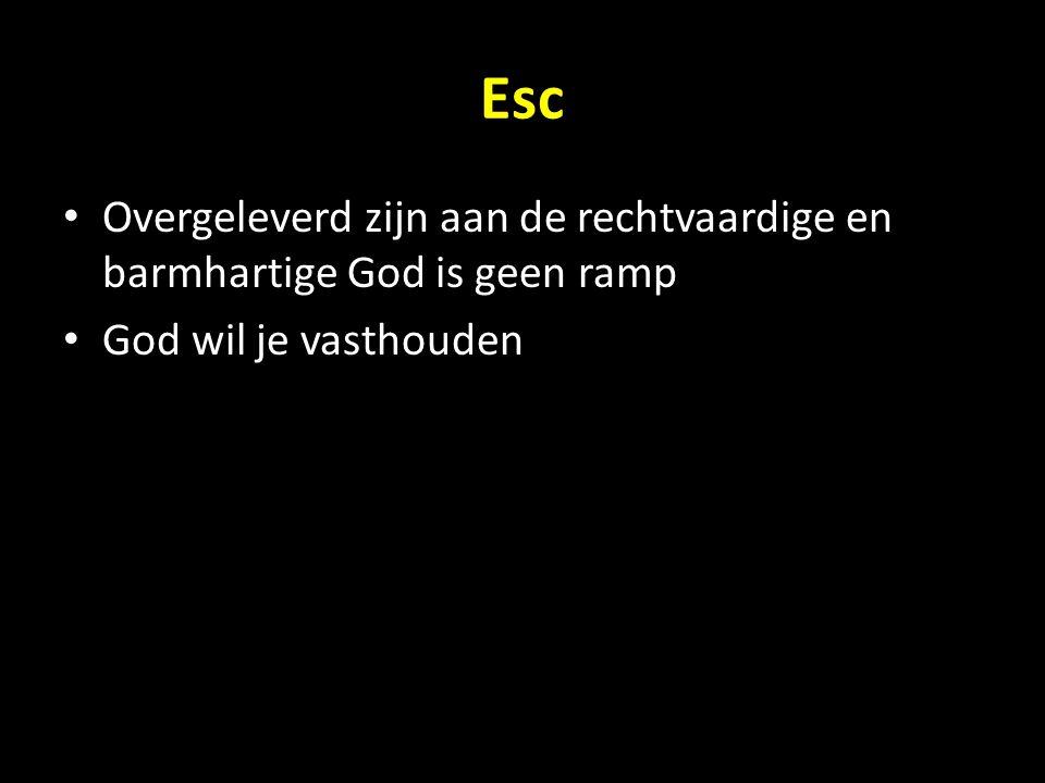 Esc Overgeleverd zijn aan de rechtvaardige en barmhartige God is geen ramp God wil je vasthouden