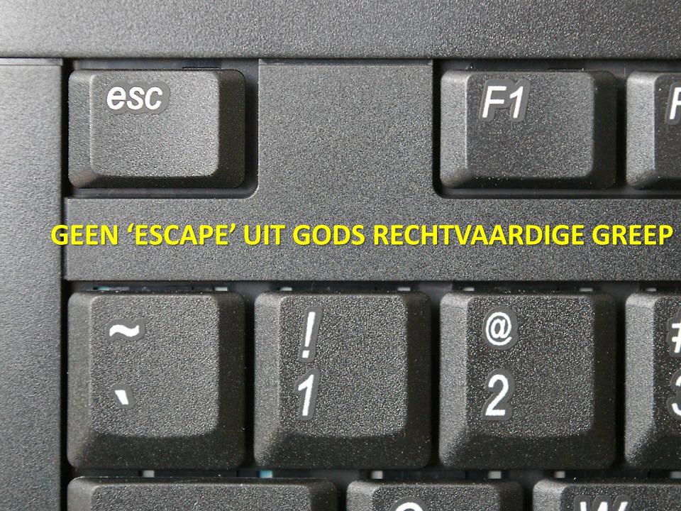 GEEN 'ESCAPE' UIT GODS RECHTVAARDIGE GREEP
