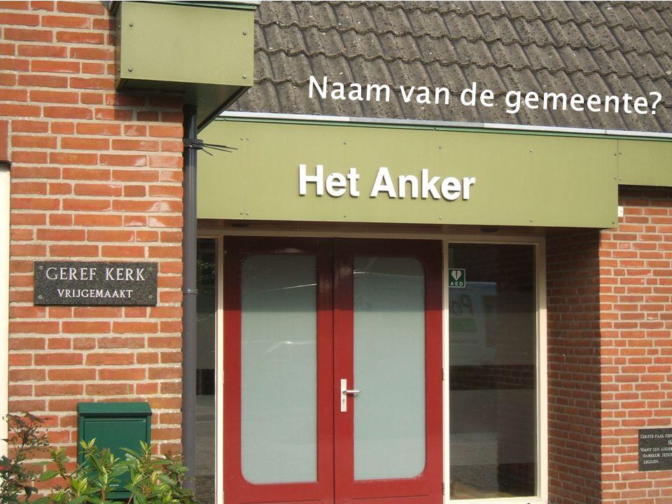 1.Het Anker - naam van ons kerkgebouw - naam van de gemeente.