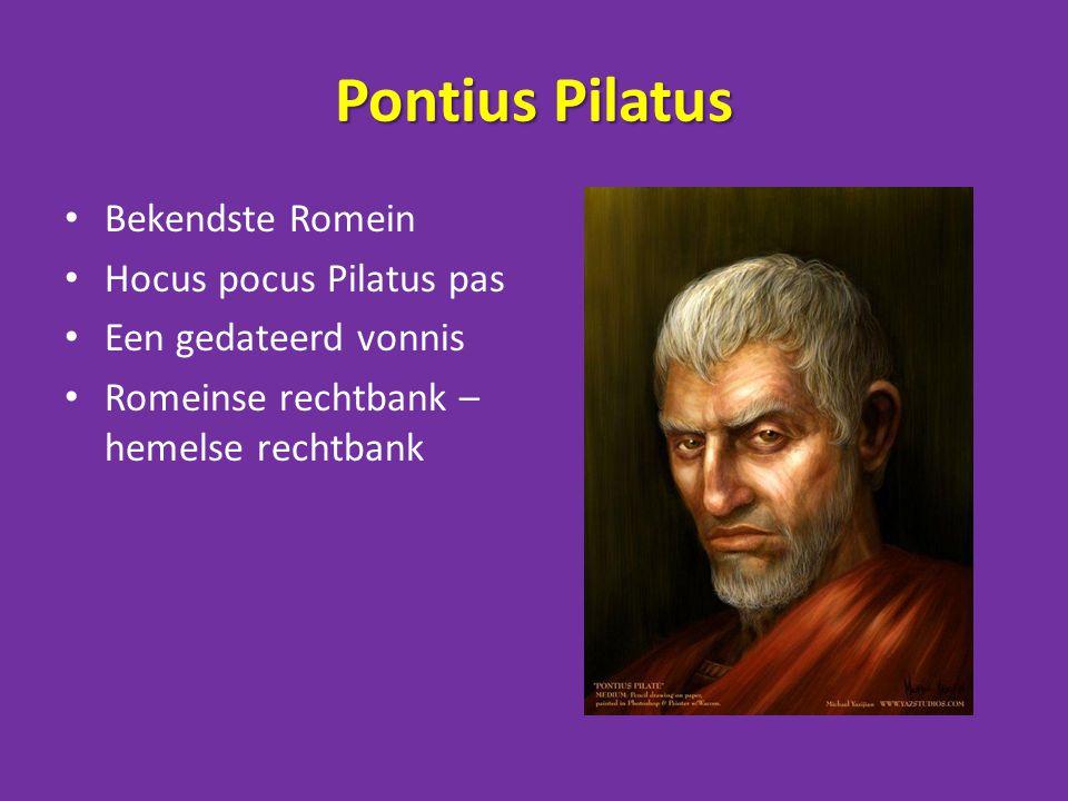 Pontius Pilatus Bekendste Romein Hocus pocus Pilatus pas Een gedateerd vonnis Romeinse rechtbank – hemelse rechtbank