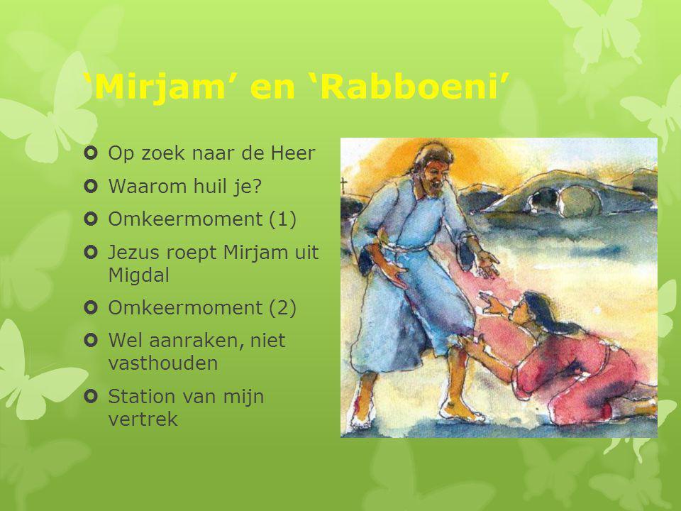 'Mirjam' en 'Rabboeni'  Op zoek naar de Heer  Waarom huil je.