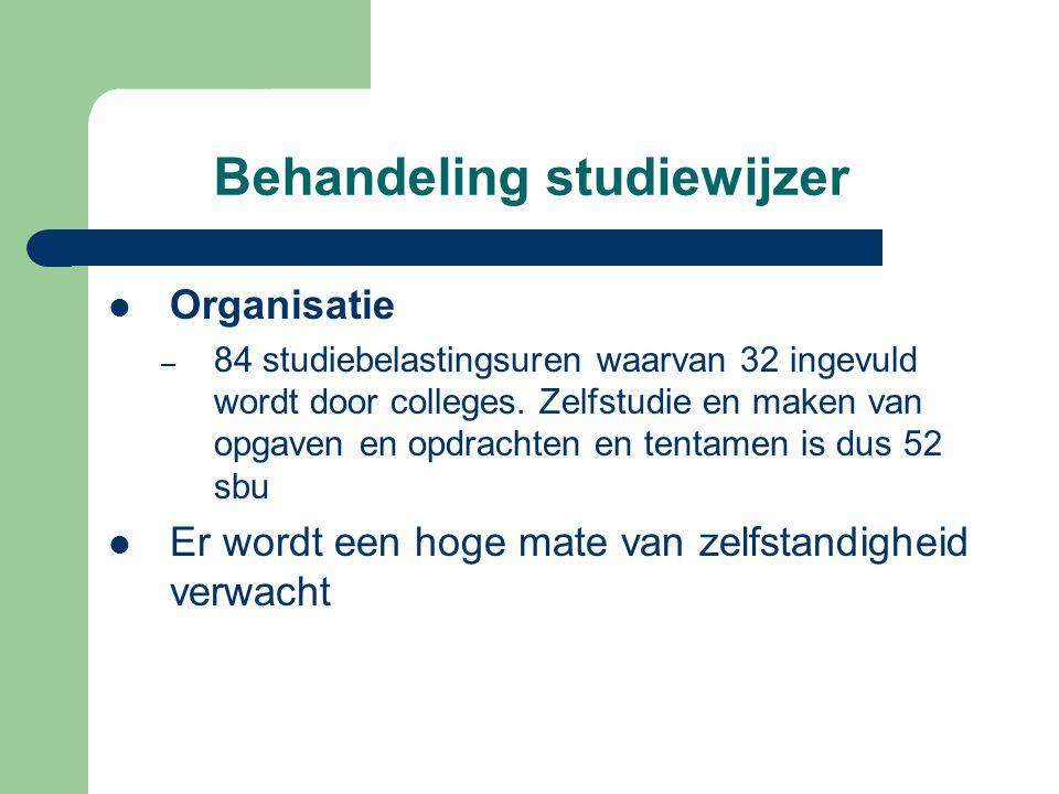 Behandeling studiewijzer Organisatie – 84 studiebelastingsuren waarvan 32 ingevuld wordt door colleges. Zelfstudie en maken van opgaven en opdrachten