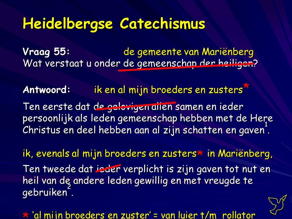 Heidelbergse Catechismus Vraag 55: de gemeente van Mariënberg Wat verstaat u onder de gemeenschap der heiligen.