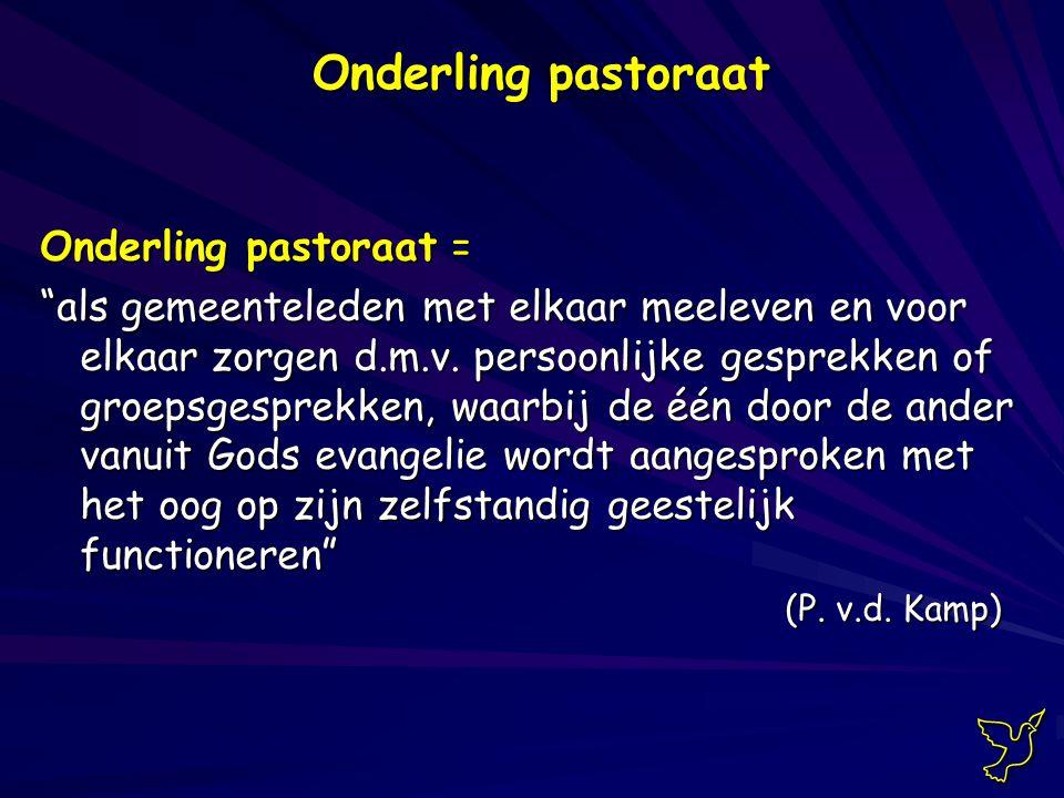 Onderling pastoraat Onderling pastoraat = als gemeenteleden met elkaar meeleven en voor elkaar zorgen d.m.v.