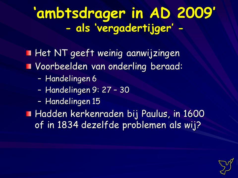 Het NT geeft weinig aanwijzingen Voorbeelden van onderling beraad: –Handelingen 6 –Handelingen 9: 27 – 30 –Handelingen 15 Hadden kerkenraden bij Paulus, in 1600 of in 1834 dezelfde problemen als wij.