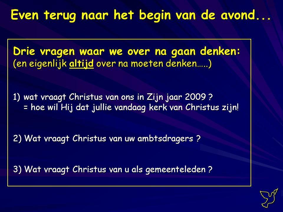 Drie vragen waar we over na gaan denken: (en eigenlijk altijd over na moeten denken…..) 1)wat vraagt Christus van ons in Zijn jaar 2009 .