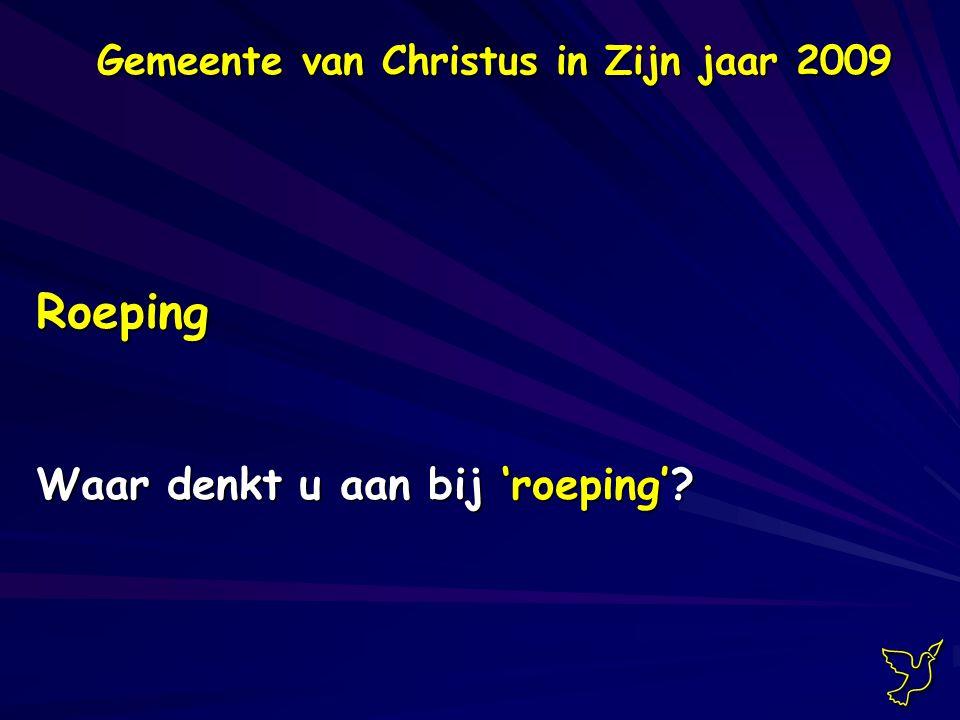 Roeping Waar denkt u aan bij 'roeping' Gemeente van Christus in Zijn jaar 2009 