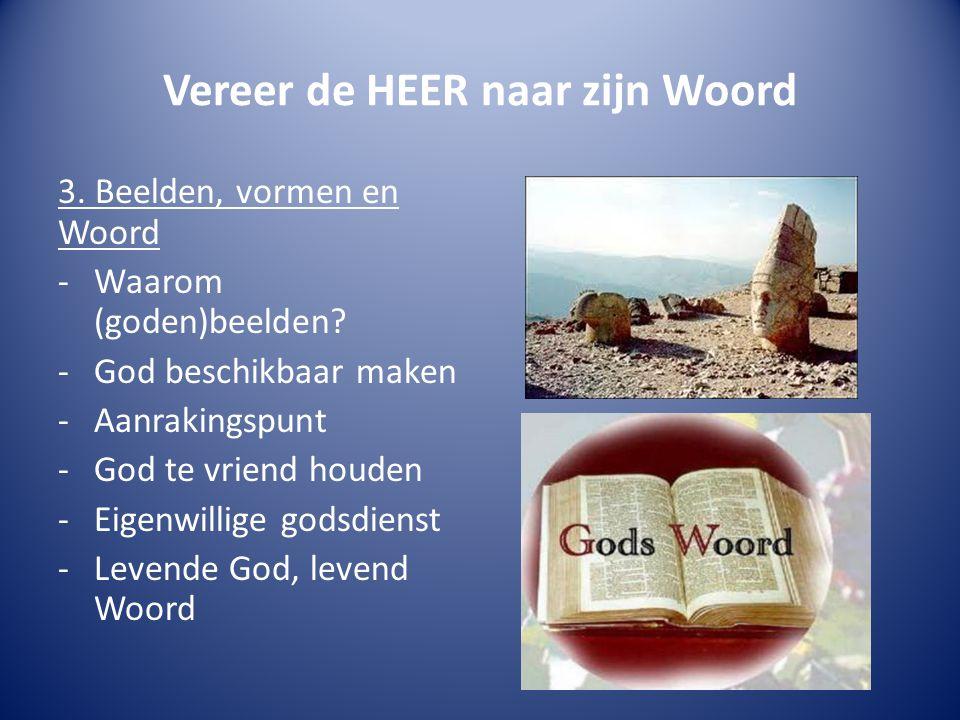 Vereer de HEER naar zijn Woord 3. Beelden, vormen en Woord -Waarom (goden)beelden.