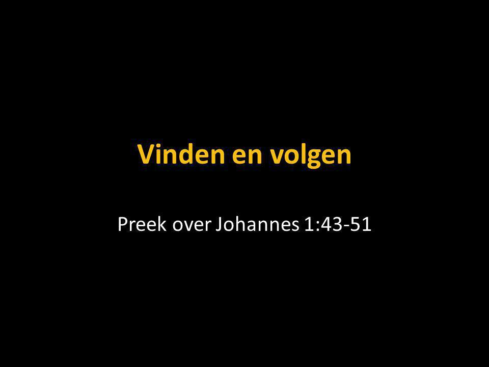 Vinden en volgen Preek over Johannes 1:43-51