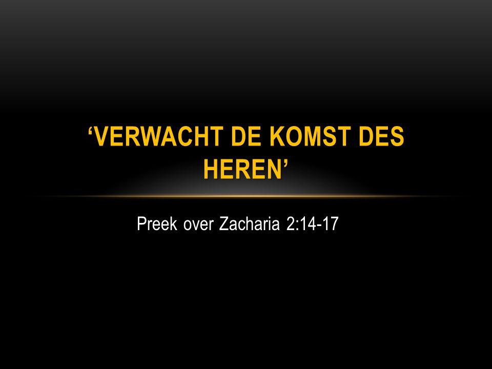 Preek over Zacharia 2:14-17 'VERWACHT DE KOMST DES HEREN'
