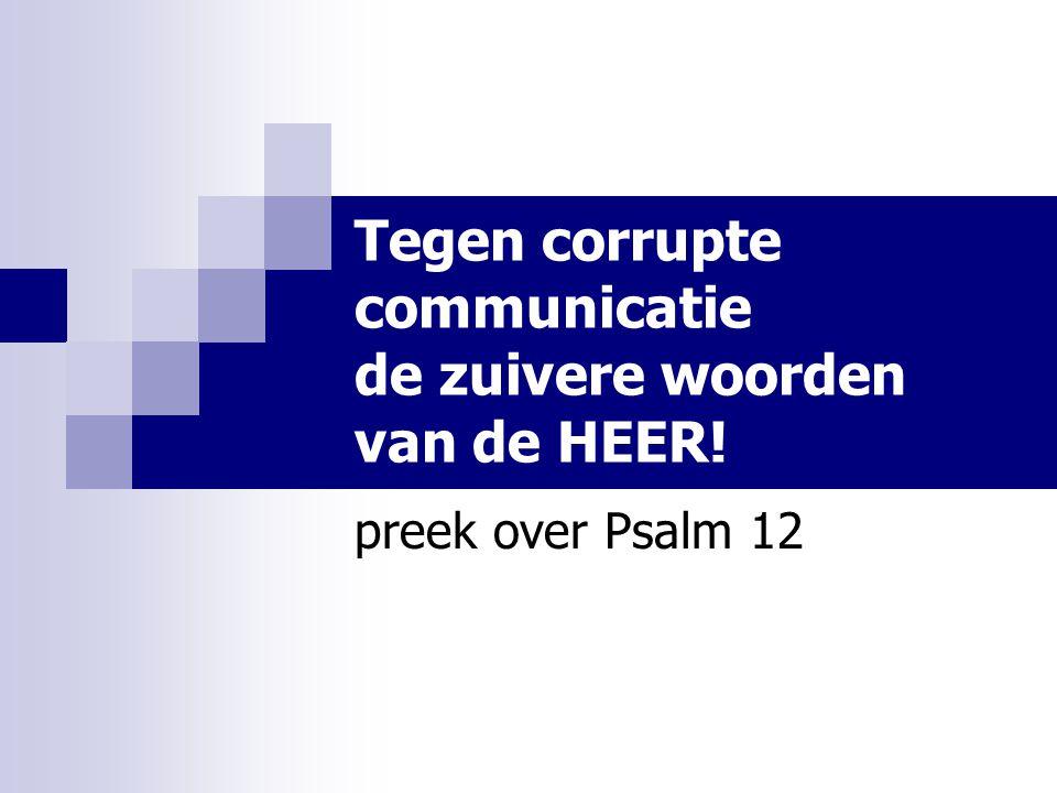 Tegen corrupte communicatie de zuivere woorden van de HEER! preek over Psalm 12