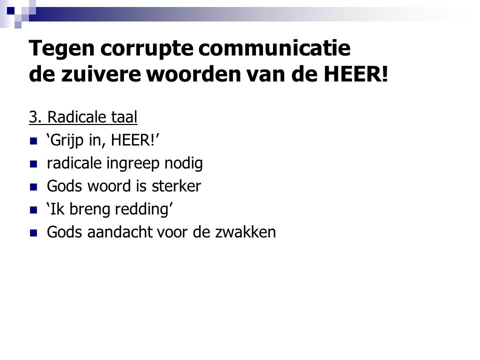 Tegen corrupte communicatie de zuivere woorden van de HEER.