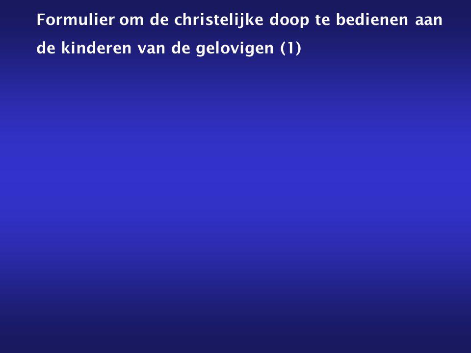 Formulier om de christelijke doop te bedienen aan de kinderen van de gelovigen (1)