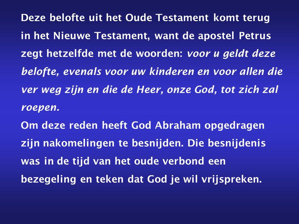 Deze belofte uit het Oude Testament komt terug in het Nieuwe Testament, want de apostel Petrus zegt hetzelfde met de woorden: voor u geldt deze beloft
