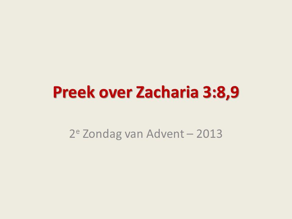Preek over Zacharia 3:8,9 2 e Zondag van Advent – 2013
