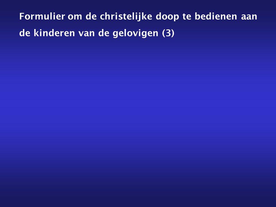 Formulier om de christelijke doop te bedienen aan de kinderen van de gelovigen (3)