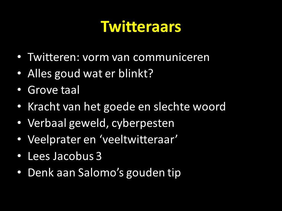 Twitteraars Twitteren: vorm van communiceren Alles goud wat er blinkt? Grove taal Kracht van het goede en slechte woord Verbaal geweld, cyberpesten Ve