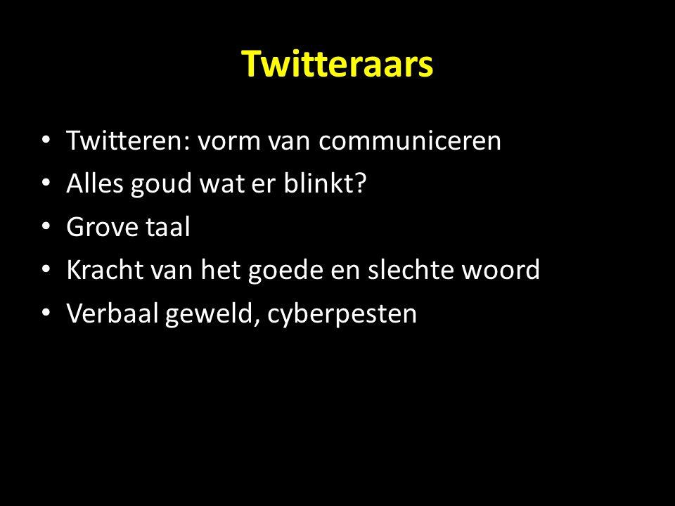 Twitteraars Twitteren: vorm van communiceren Alles goud wat er blinkt? Grove taal Kracht van het goede en slechte woord Verbaal geweld, cyberpesten