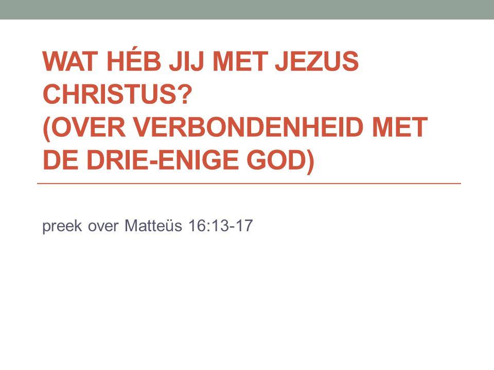 WAT HÉB JIJ MET JEZUS CHRISTUS.