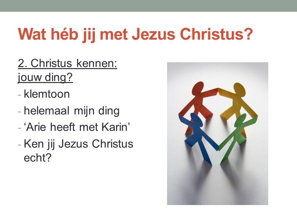 Wat héb jij met Jezus Christus.2. Christus kennen: jouw ding.