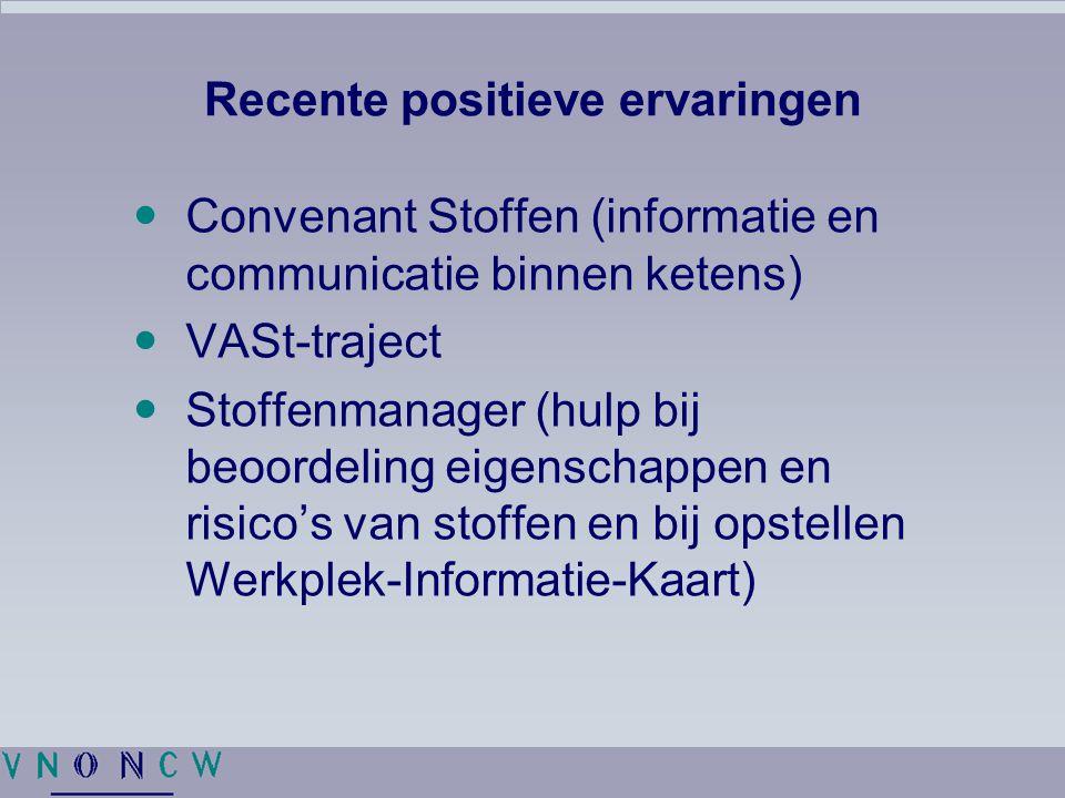Recente positieve ervaringen Convenant Stoffen (informatie en communicatie binnen ketens) VASt-traject Stoffenmanager (hulp bij beoordeling eigenschappen en risico's van stoffen en bij opstellen Werkplek-Informatie-Kaart)