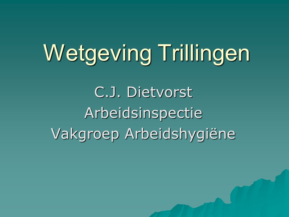 Wetgeving Trillingen C.J. Dietvorst Arbeidsinspectie Vakgroep Arbeidshygiëne