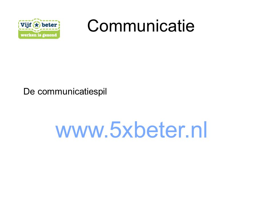 Communicatie www.5xbeter.nl De communicatiespil