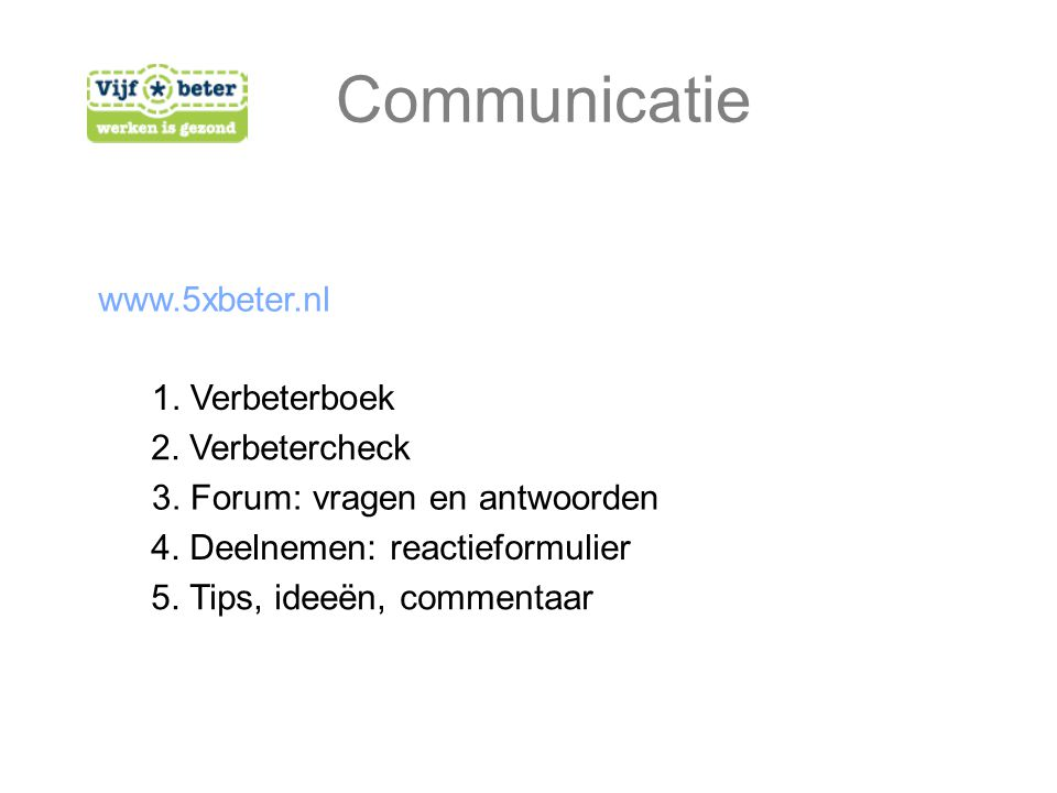 Communicatie www.5xbeter.nl 1. Verbeterboek 2. Verbetercheck 3.