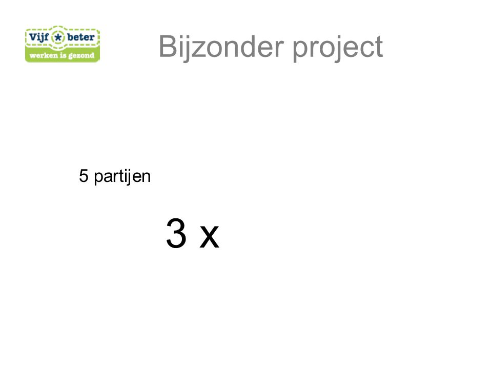 Bijzonder project 5 partijen 3 x