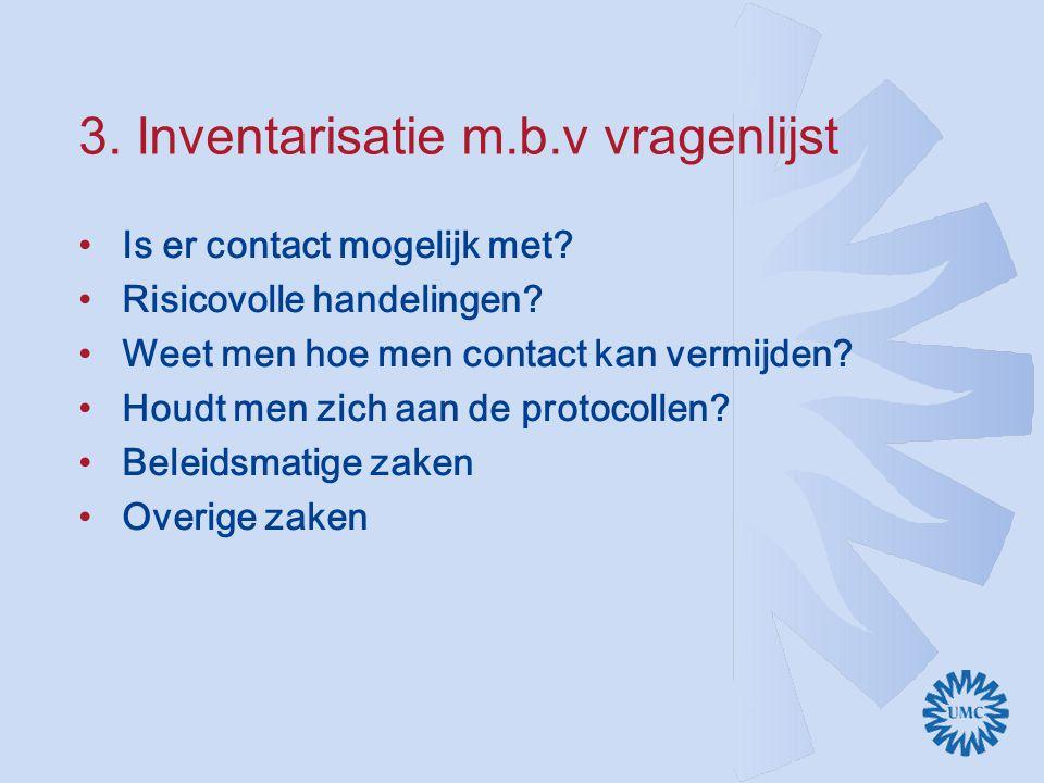 3.Inventarisatie m.b.v vragenlijst Is er contact mogelijk met.
