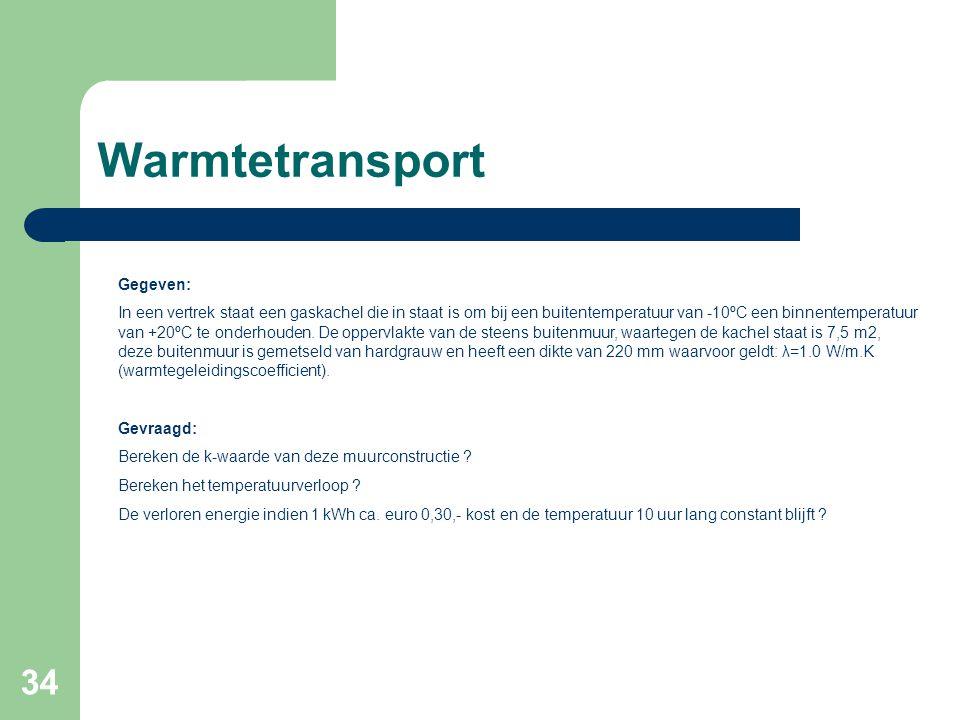 34 Warmtetransport Gegeven: In een vertrek staat een gaskachel die in staat is om bij een buitentemperatuur van -10ºC een binnentemperatuur van +20ºC