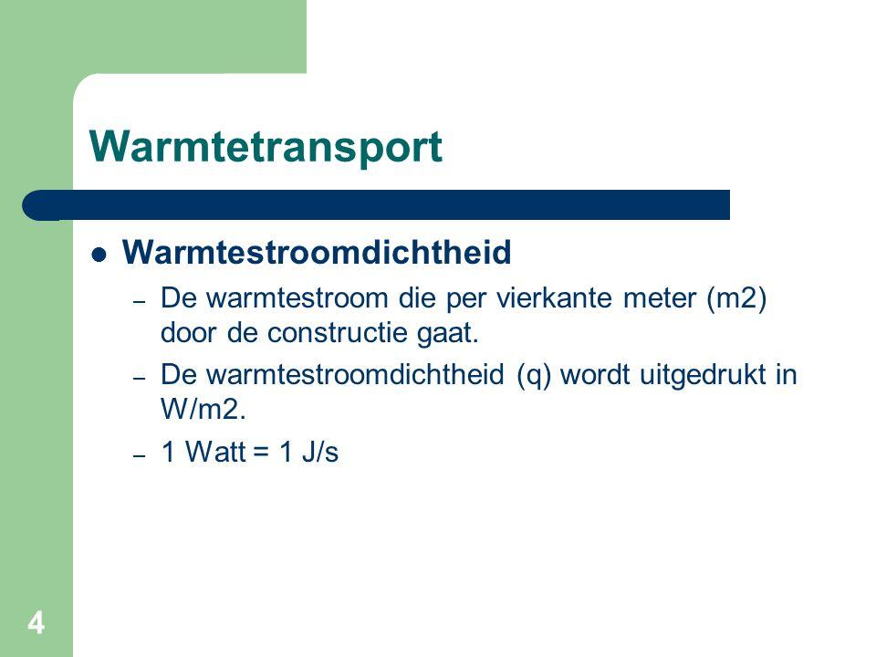 4 Warmtetransport Warmtestroomdichtheid – De warmtestroom die per vierkante meter (m2) door de constructie gaat. – De warmtestroomdichtheid (q) wordt