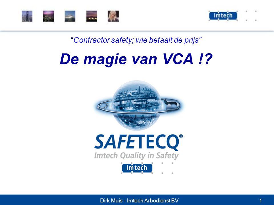 Dirk Muis - Imtech Arbodienst BV1 Contractor safety; wie betaalt de prijs De magie van VCA !?