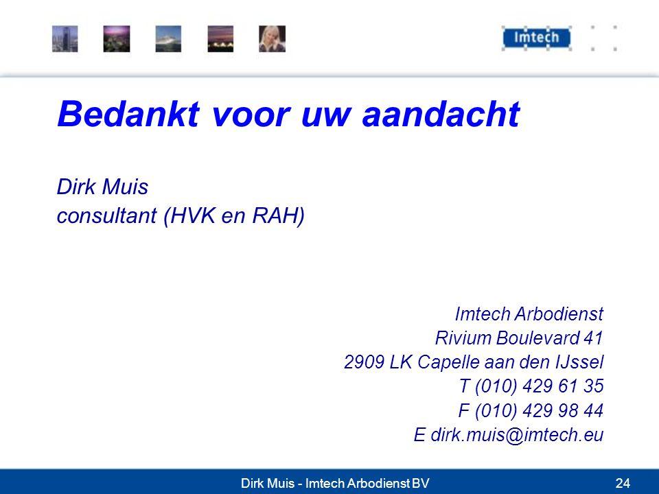 Dirk Muis - Imtech Arbodienst BV24 Bedankt voor uw aandacht Dirk Muis consultant (HVK en RAH) Imtech Arbodienst Rivium Boulevard 41 2909 LK Capelle aan den IJssel T (010) 429 61 35 F (010) 429 98 44 E dirk.muis@imtech.eu