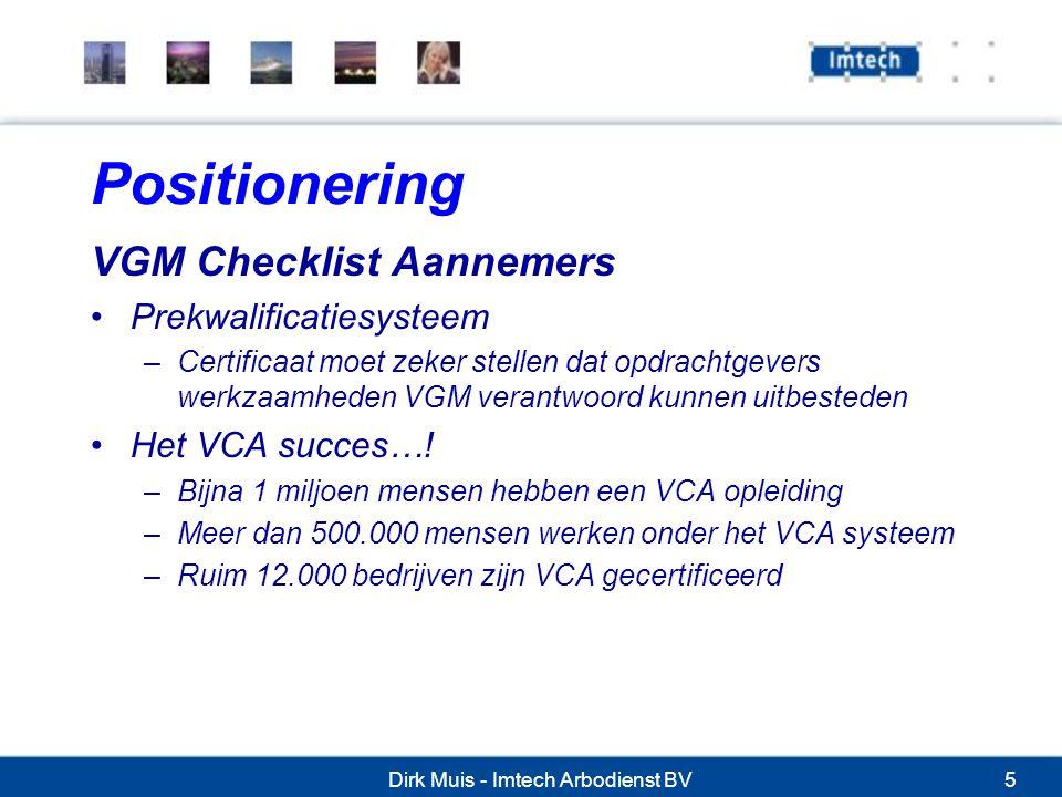Dirk Muis - Imtech Arbodienst BV5 Positionering VGM Checklist Aannemers Prekwalificatiesysteem –Certificaat moet zeker stellen dat opdrachtgevers werkzaamheden VGM verantwoord kunnen uitbesteden Het VCA succes….