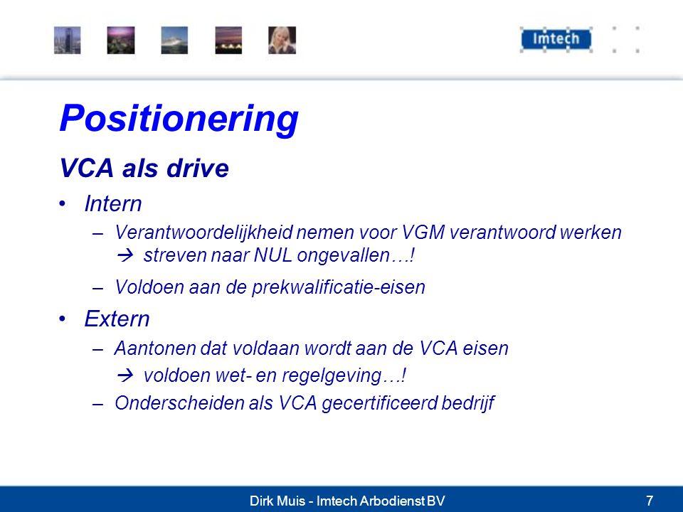 Dirk Muis - Imtech Arbodienst BV7 Positionering VCA als drive Intern –Verantwoordelijkheid nemen voor VGM verantwoord werken  streven naar NUL ongevallen….