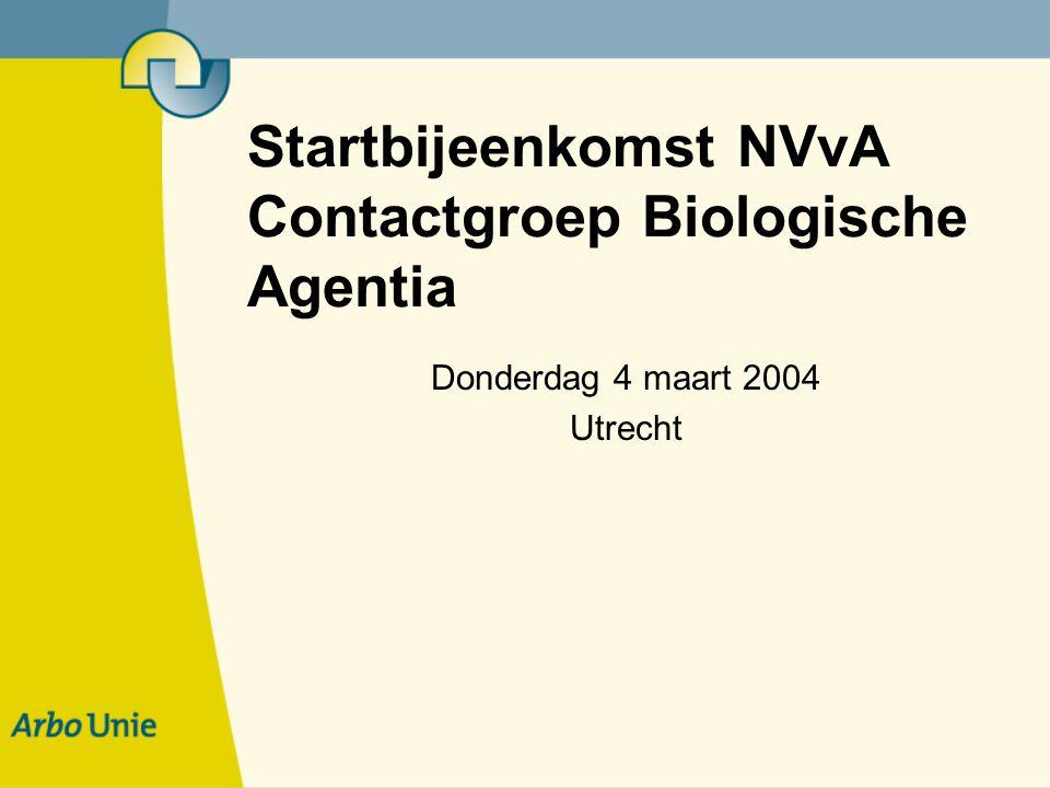Startbijeenkomst NVvA Contactgroep Biologische Agentia Donderdag 4 maart 2004 Utrecht