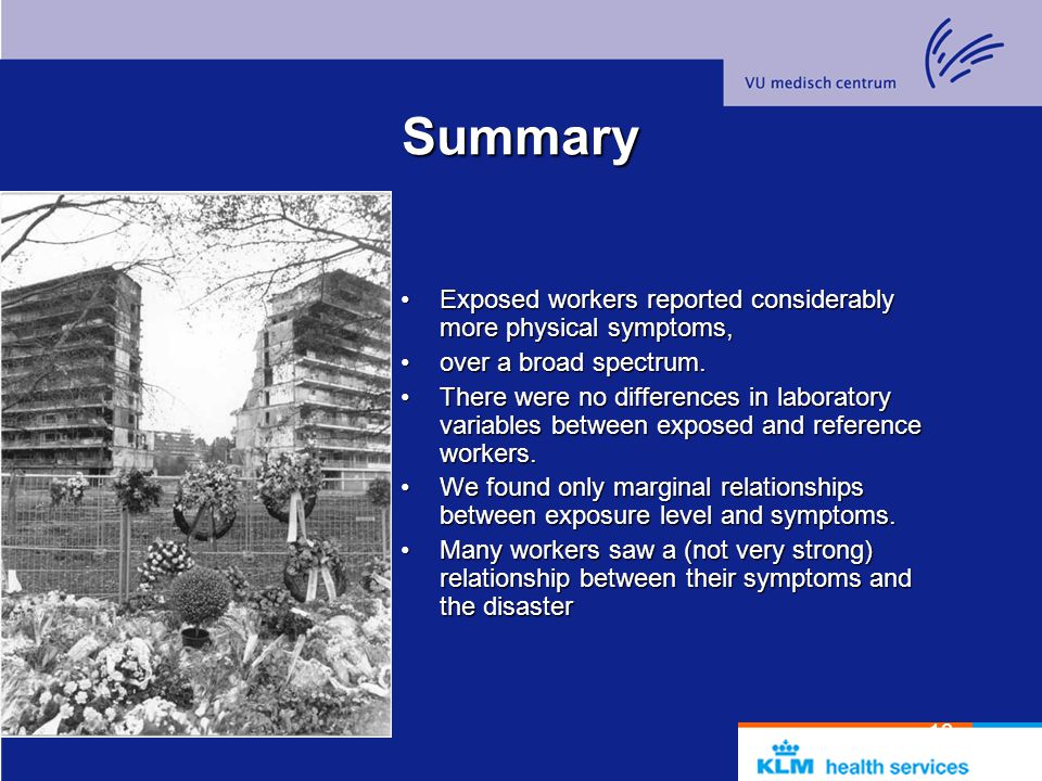 13 Summary Exposed workers reported considerably more physical symptoms,Exposed workers reported considerably more physical symptoms, over a broad spectrum.over a broad spectrum.