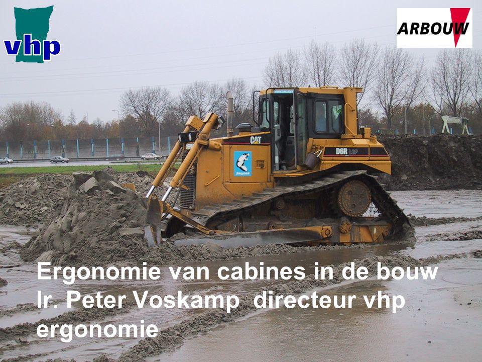 0 Ergonomie van cabines in de bouw Ir. Peter Voskamp directeur vhp ergonomie