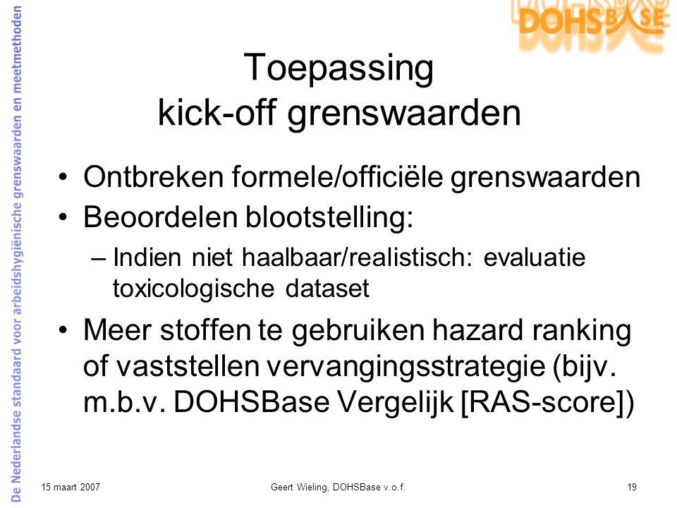 15 maart 2007Geert Wieling, DOHSBase v.o.f.19 Toepassing kick-off grenswaarden Ontbreken formele/officiële grenswaarden Beoordelen blootstelling: –Ind