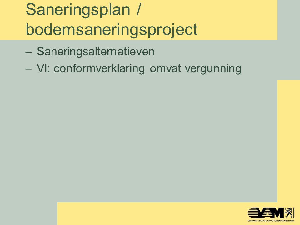 Saneringsplan / bodemsaneringsproject –Saneringsalternatieven –Vl: conformverklaring omvat vergunning