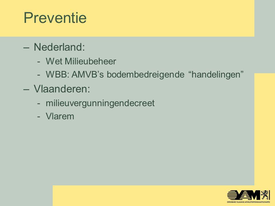 "Preventie –Nederland: -Wet Milieubeheer -WBB: AMVB's bodembedreigende ""handelingen"" –Vlaanderen: -milieuvergunningendecreet -Vlarem"