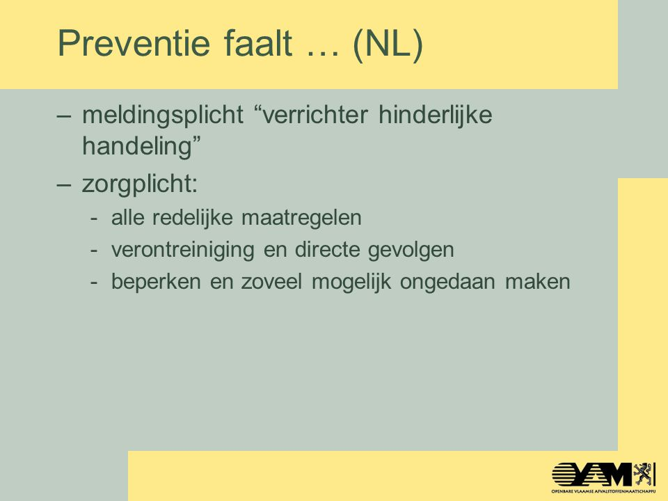 """Preventie faalt … (NL) –meldingsplicht """"verrichter hinderlijke handeling"""" –zorgplicht: -alle redelijke maatregelen -verontreiniging en directe gevolge"""