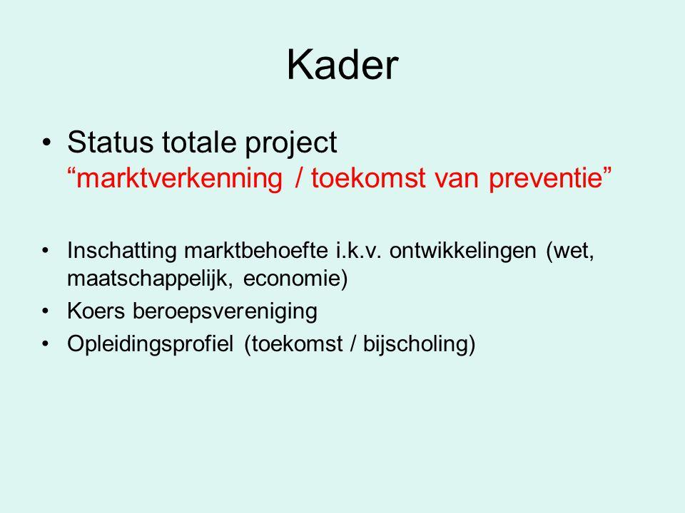 """Kader Status totale project """"marktverkenning / toekomst van preventie"""" Inschatting marktbehoefte i.k.v. ontwikkelingen (wet, maatschappelijk, economie"""