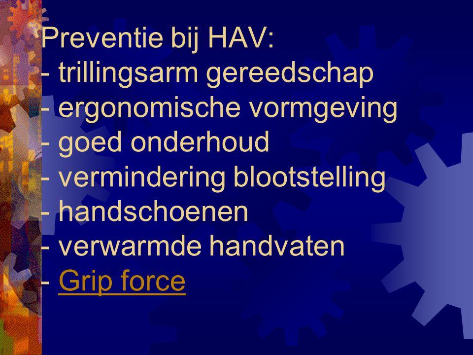 Preventie bij HAV: - trillingsarm gereedschap - ergonomische vormgeving - goed onderhoud - vermindering blootstelling - handschoenen - verwarmde handvaten - Grip forceGrip force