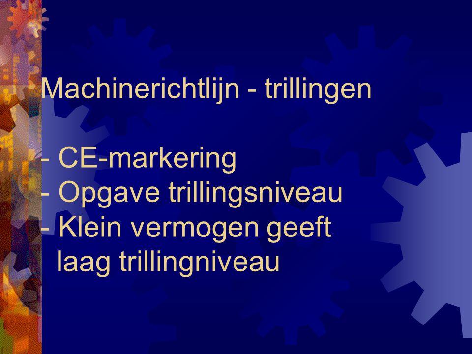 Machinerichtlijn - trillingen - CE-markering - Opgave trillingsniveau - Klein vermogen geeft laag trillingniveau
